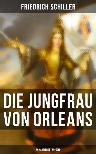 Die Jungfrau von Orleans: Romantische Tragödie
