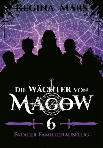 Die Wächter von Magow - Band 6: Fataler Familienausflug