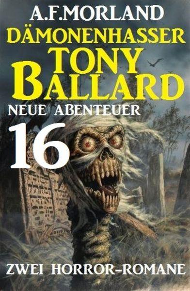 Dämonenhasser Tony Ballard - Neue Abenteuer 16 - Zwei Horror-Romane