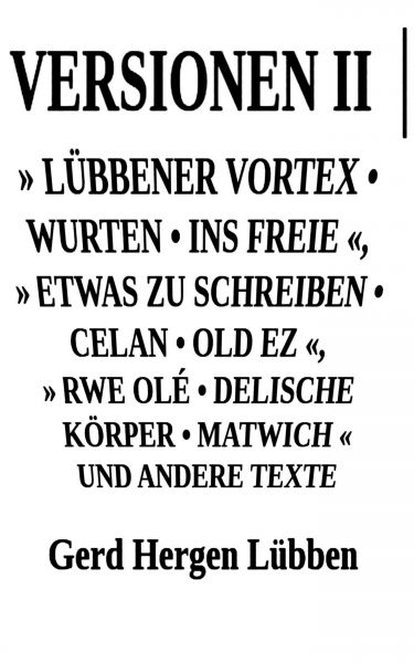 Versionen II │» Lübbener Vortex • Wurten • Ins Freie «» Etwas zu schreiben • Celan • Old Ez «, » Rwe