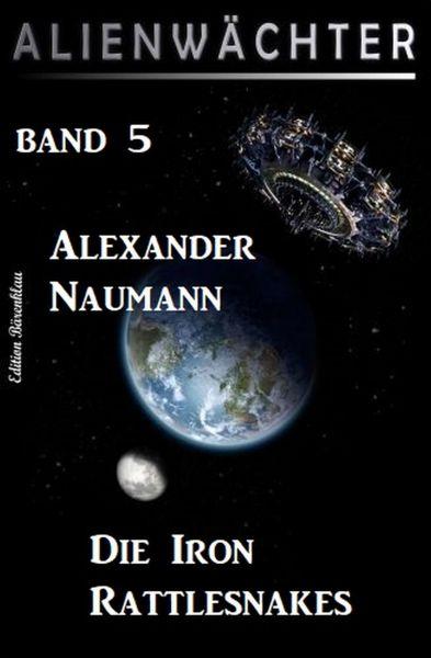 Die Iron Rattlesnakes: Alienwächter Band 5