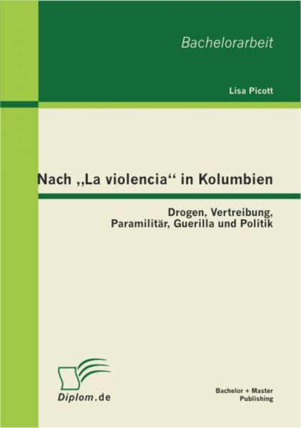 "Nach ""La violencia"" in Kolumbien: Drogen, Vertreibung, Paramilitär, Guerilla und Politik"