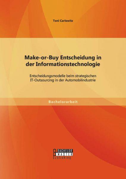Make-or-Buy Entscheidung in der Informationstechnologie: Entscheidungsmodelle beim strategischen IT-