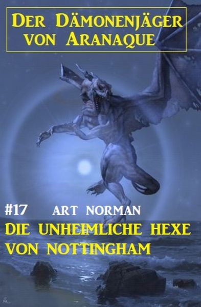 Der Dämonenjäger von Aranaque 17: Die unheimliche Hexe von Nottingham