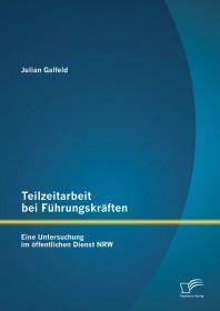 Teilzeitarbeit bei Führungskräften: Eine Untersuchung im öffentlichen Dienst NRW