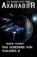 Die Raumflotte von Axarabor #32: Das Geheimnis von Paradies II