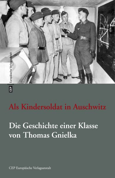Als Kindersoldat in Auschwitz. Die Geschichte einer Klasse