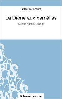 La Dame aux camélias d'Alexandre Dumas (Fiche de lecture)