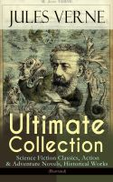 JULES VERNE Ultimate Collection: Science Fiction Classics, Action & Adventure Novels, Historical Wor