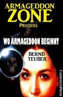 Wo Armageddon beginnt (Prequel zur Endzeit-Saga Armageddon Zone)