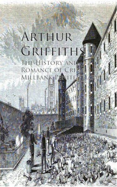 The History and Romance of Crime, Millbank Penitentiary
