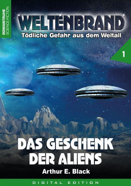 WELTENBRAND - Tödliche Gefahr aus dem Weltall 1: Das Geschenk der Aliens