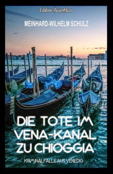 Die Tote im Vena-Kanal zu Chioggia : Kriminalfälle aus Venedig