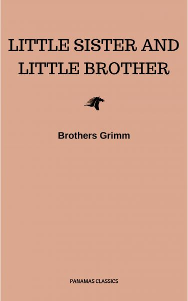 Little Sister and Little Brother and Other Tales (Illustrated)