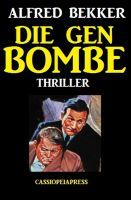 Alfred Bekker Thriller: Die Gen-Bombe