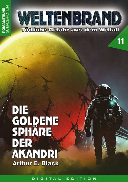 WELTENBRAND - Tödliche Gefahr aus dem Weltraum 11: Die goldene Sphäre der Akandri