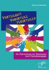 Vorteilhaft Vorurteile verurteilen: Die Überwindung von Stereotypen durch Gestaltpädagogik