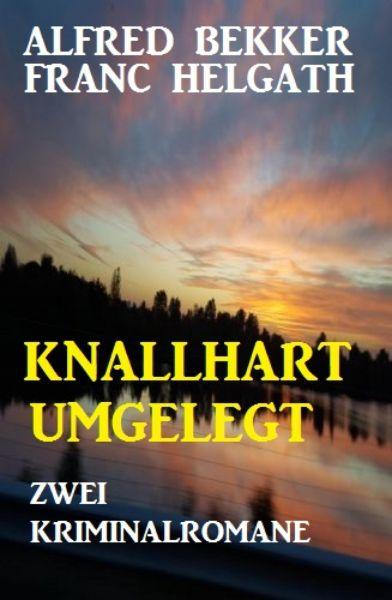 Knallhart umgelegt: Zwei Kriminalromane