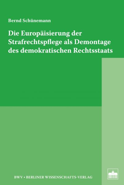 Die Europäisierung der Strafrechtspflege als Demontage des demokratischen Rechtsstaats