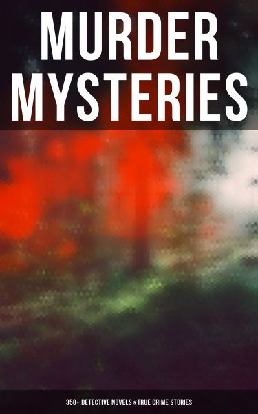 MURDER MYSTERIES: 350+ Detective Novels & True Crime Stories