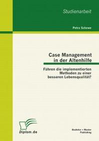 Case Management in der Altenhilfe: Führen die implementierten Methoden zu einer besseren Lebensquali