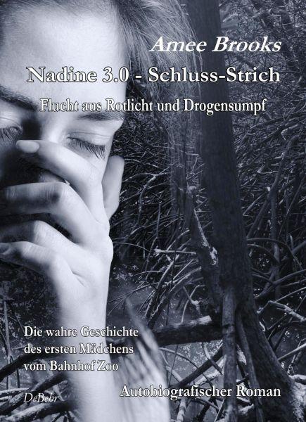 Nadine - 3.0 Schluss-Strich - Flucht aus Rotlich und Drogensumpf - Die wahre Geschichte des ersten M