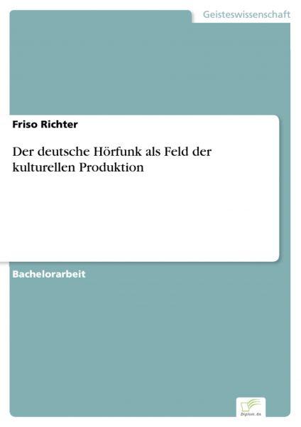 Der deutsche Hörfunk als Feld der kulturellen Produktion