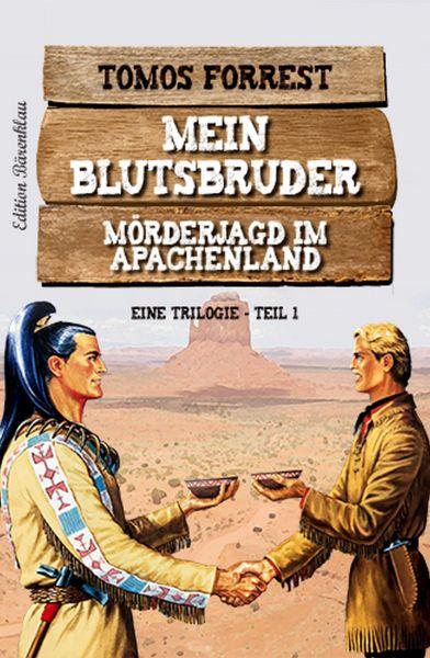 Mein Blutsbruder: Mörderjagd im Apachenland - Eine Trilogie Teil 1