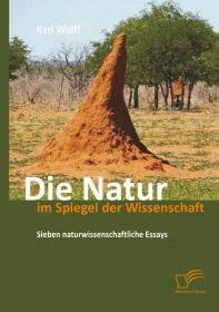 Die Natur im Spiegel der Wissenschaft: Sieben naturwissenschaftliche Essays