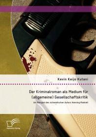Der Kriminalroman als Medium für (allgemeine) Gesellschaftskritik: Am Beispiel des schwedischen Auto