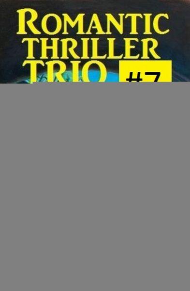 Romantic Thriller Trio #7 - Drei Romane