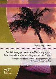 Der Wirkungsprozess von Werbung in der Tourismusbranche aus linguistischer Sicht: Eine sprachwissens