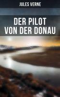 Der Pilot von der Donau (Vollständige Ausgabe)