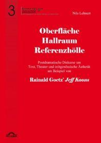 Oberfläche - Hallraum - Referenzhölle: Postdramatische Diskurse um Text, Theater und zeitgenössische