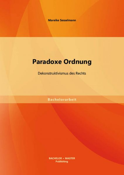 Paradoxe Ordnung: Dekonstruktivismus des Rechts