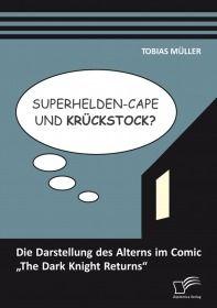 """Superhelden-Cape und Krückstock? Die Darstellung des Alterns im Comic """"The Dark Knight Returns"""