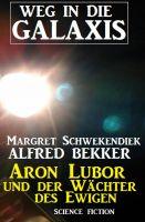 Aron Lubor und der Wächter des Ewigen: Weg in die Galaxis