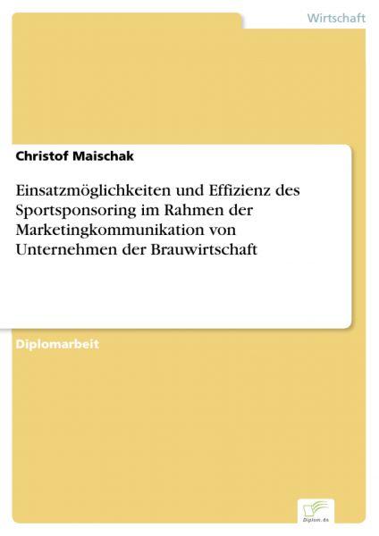 Einsatzmöglichkeiten und Effizienz des Sportsponsoring im Rahmen der Marketingkommunikation von Unte