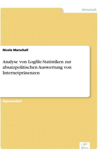 Analyse von Logfile-Statistiken zur absatzpolitischen Auswertung von Internetpräsenzen