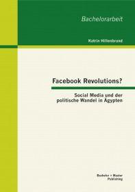 Facebook Revolutions? Social Media und der politische Wandel in Ägypten