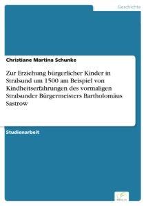 Zur Erziehung bürgerlicher Kinder in Stralsund um 1500 am Beispiel von Kindheitserfahrungen des vorm