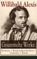 Gesammelte Werke: Romane + Kriminalgeschichten + Gedichte + Briefe (162 Titel in einem Buch - Vollst