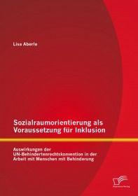 Sozialraumorientierung als Voraussetzung für Inklusion: Auswirkungen der UN-Behindertenrechtskonvent