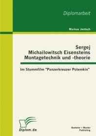 """Sergej Michailowitsch Eisensteins Montagetechnik und -theorie: Im Stummfilm """"Panzerkreuzer Potemkin"""""""