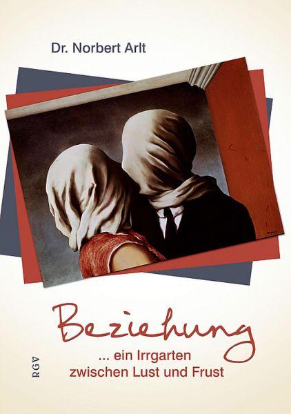 Beziehung ...ein Irrgarten zwischen Lust und Frust