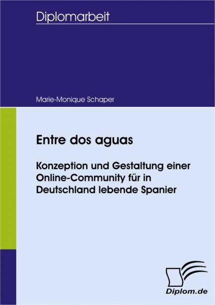 Entre dos aguas - Konzeption und Gestaltung einer Online-Community für in Deutschland lebende Spanie