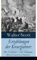 Erzählungen der Kreuzfahrer: Die Verlobten + Der Talisman (Richard Löwenherz in Palästina) - Vollstä