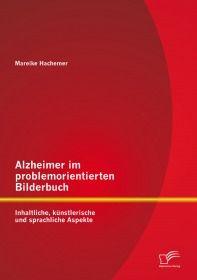 Alzheimer im problemorientierten Bilderbuch: Inhaltliche, künstlerische und sprachliche Aspekte