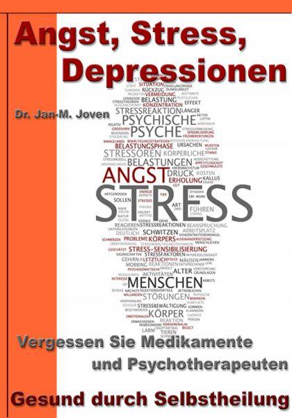 Angst, Stress, Depressionen – Vergessen Sie Medikamente und Psychotherapeuten