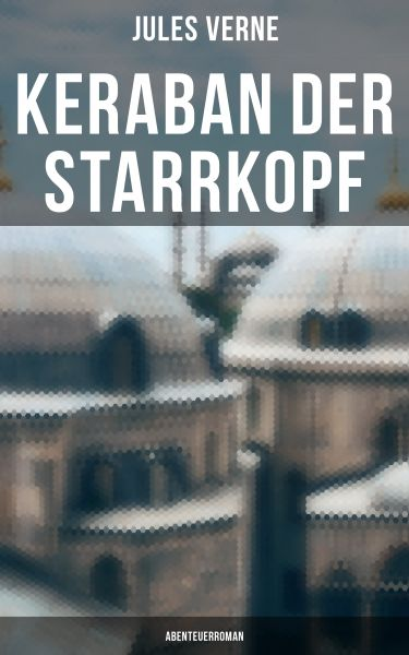 Keraban der Starrkopf: Abenteuerroman